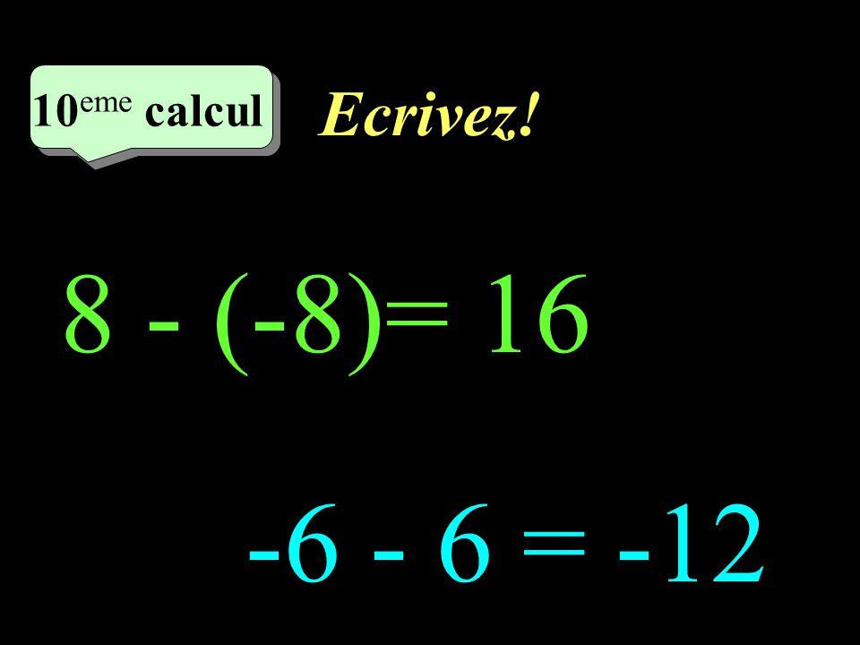 Ecrivez! 10eme calcul 10eme calcul 1 8 - (-8)= 16 -6 - 6 = -12