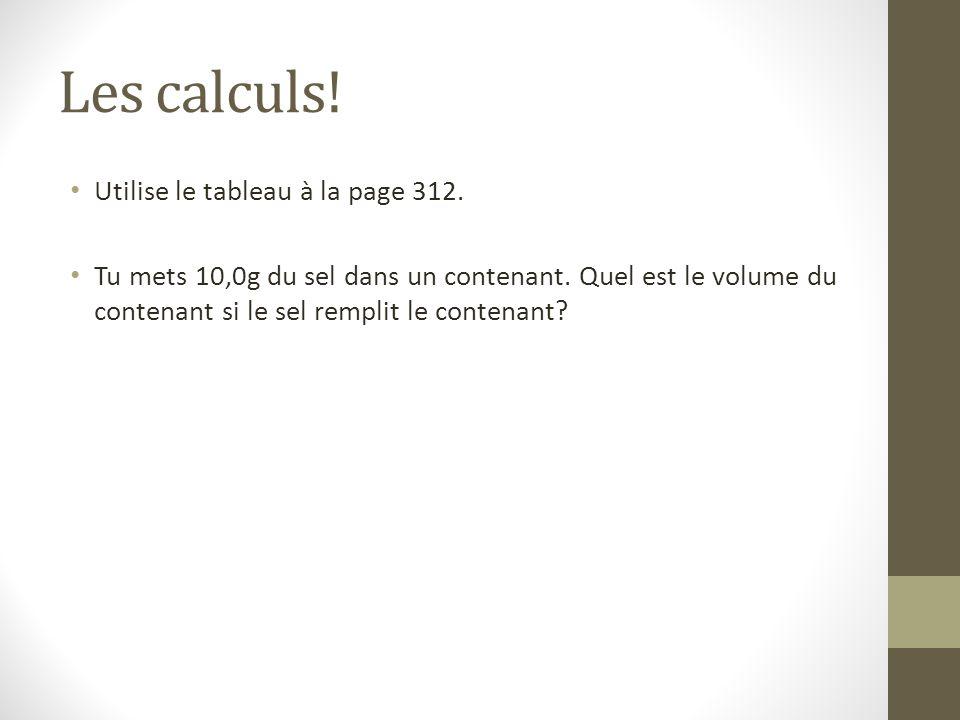 Les calculs! Utilise le tableau à la page 312.