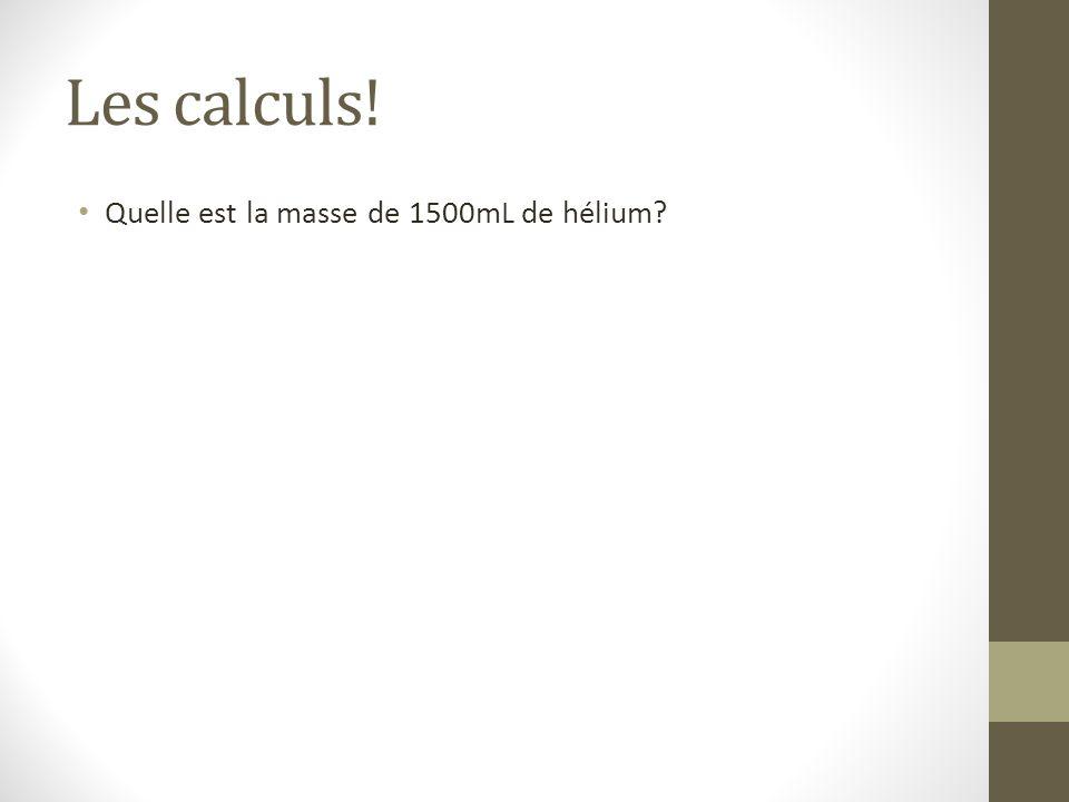 Les calculs! Quelle est la masse de 1500mL de hélium