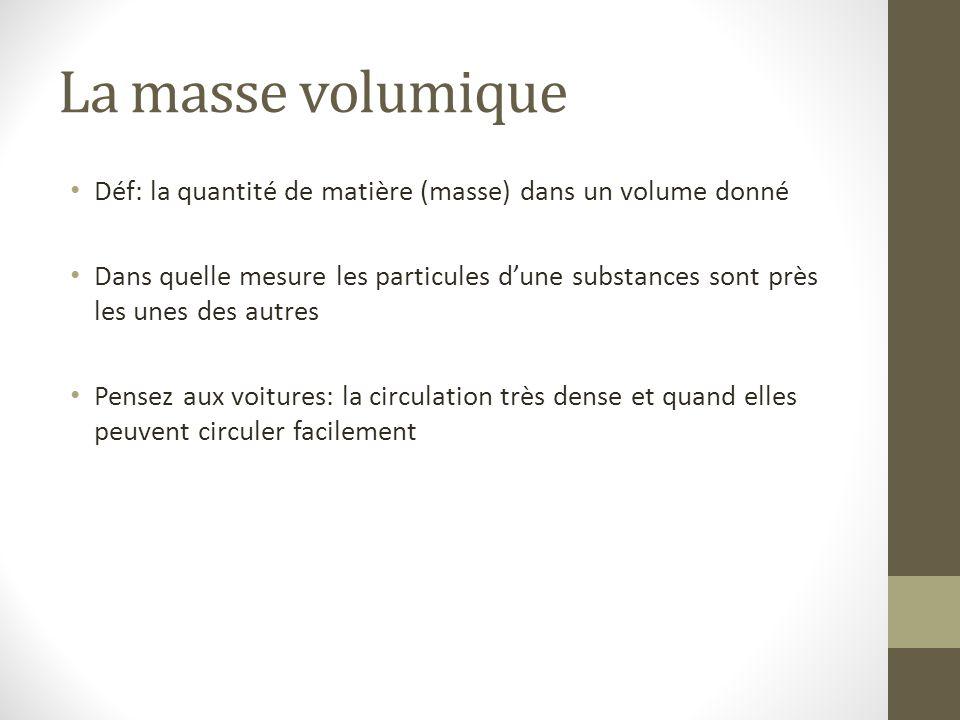 La masse volumique Déf: la quantité de matière (masse) dans un volume donné.
