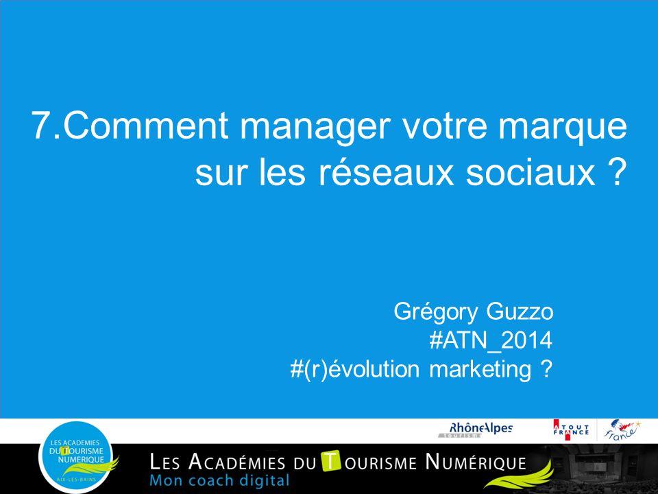 7.Comment manager votre marque sur les réseaux sociaux