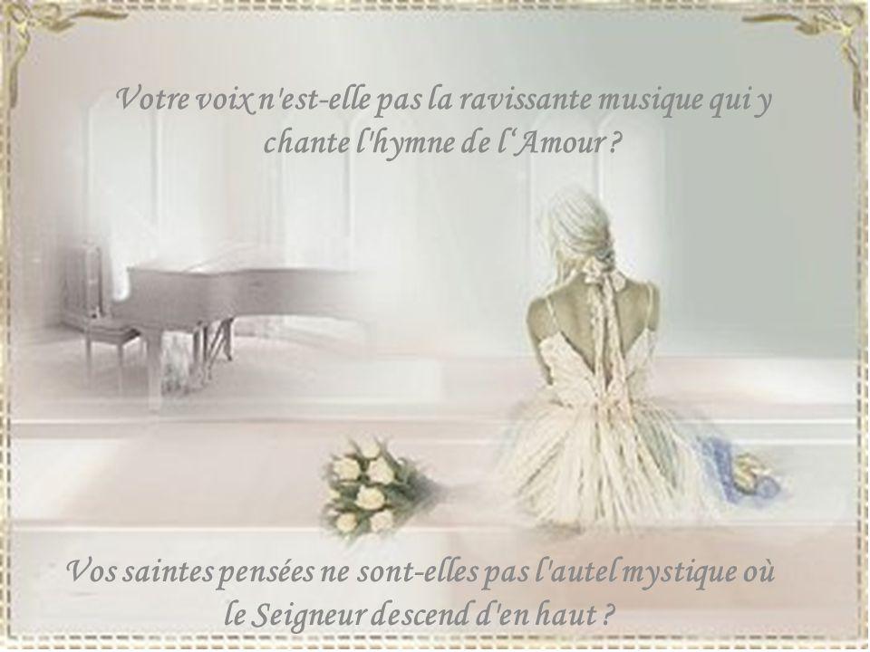 Votre voix n est-elle pas la ravissante musique qui y chante l hymne de l'Amour