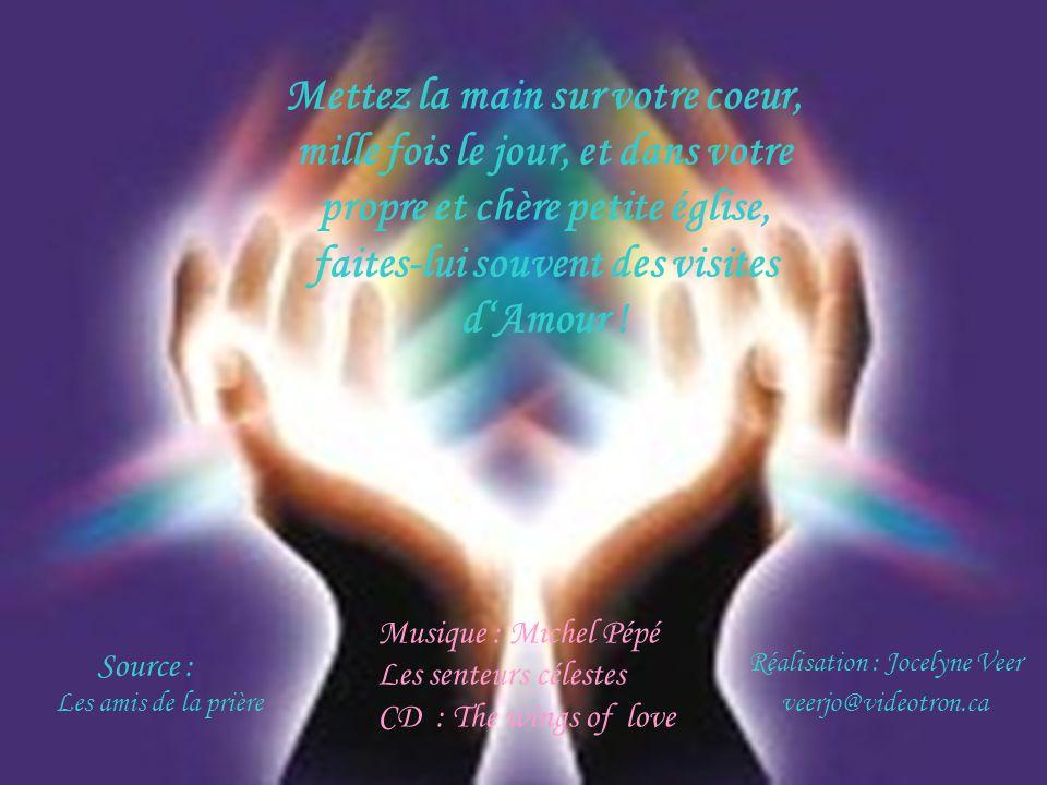Mettez la main sur votre coeur, mille fois le jour, et dans votre propre et chère petite église, faites-lui souvent des visites d'Amour !