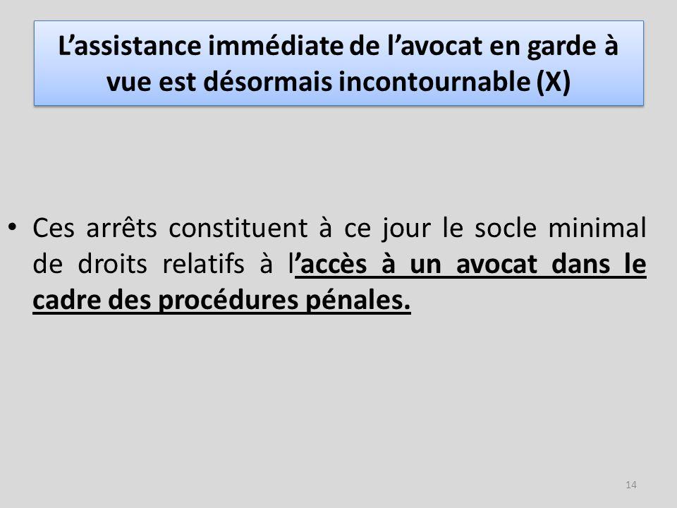 L'assistance immédiate de l'avocat en garde à vue est désormais incontournable (X)