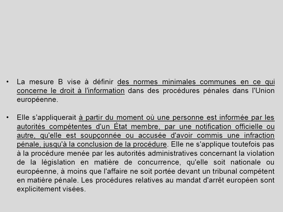 La mesure B vise à définir des normes minimales communes en ce qui concerne le droit à l information dans des procédures pénales dans l Union européenne.