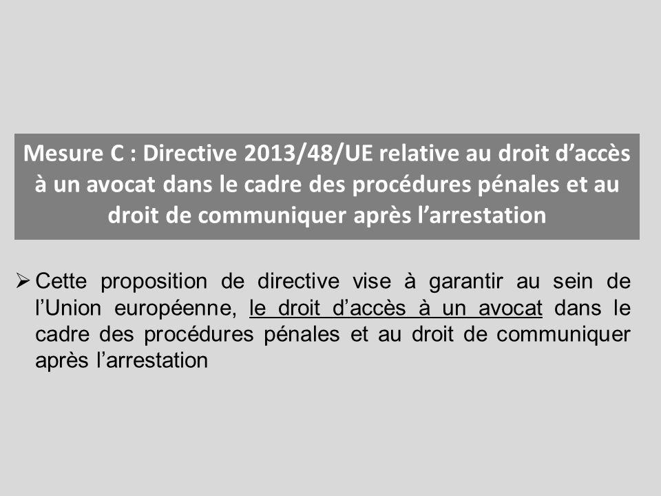 Mesure C : Directive 2013/48/UE relative au droit d'accès à un avocat dans le cadre des procédures pénales et au droit de communiquer après l'arrestation