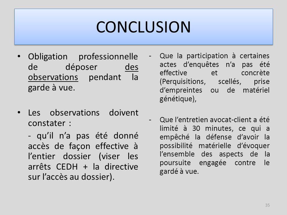 CONCLUSION Obligation professionnelle de déposer des observations pendant la garde à vue. Les observations doivent constater :