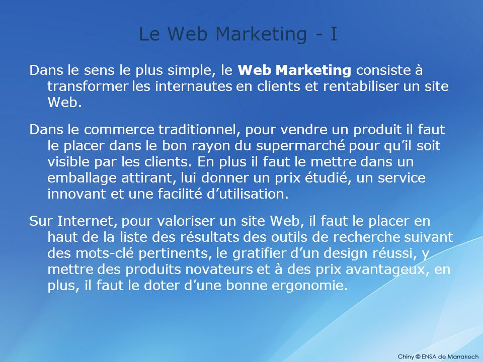 Le Web Marketing - I Dans le sens le plus simple, le Web Marketing consiste à transformer les internautes en clients et rentabiliser un site Web.
