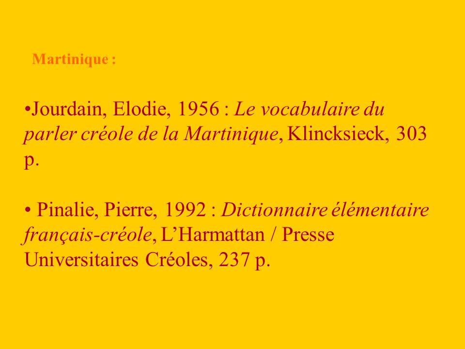 Martinique : Jourdain, Elodie, 1956 : Le vocabulaire du parler créole de la Martinique, Klincksieck, 303 p.