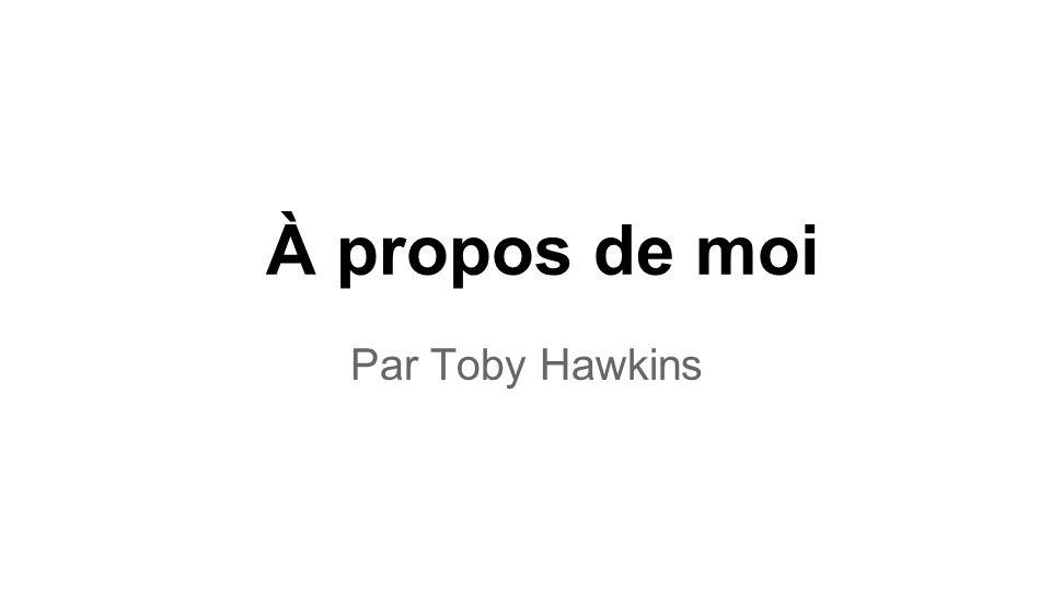 À propos de moi Par Toby Hawkins