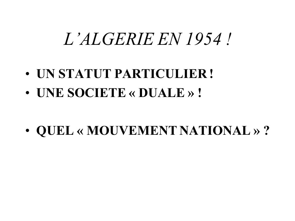 L'ALGERIE EN 1954 ! UN STATUT PARTICULIER ! UNE SOCIETE « DUALE » !
