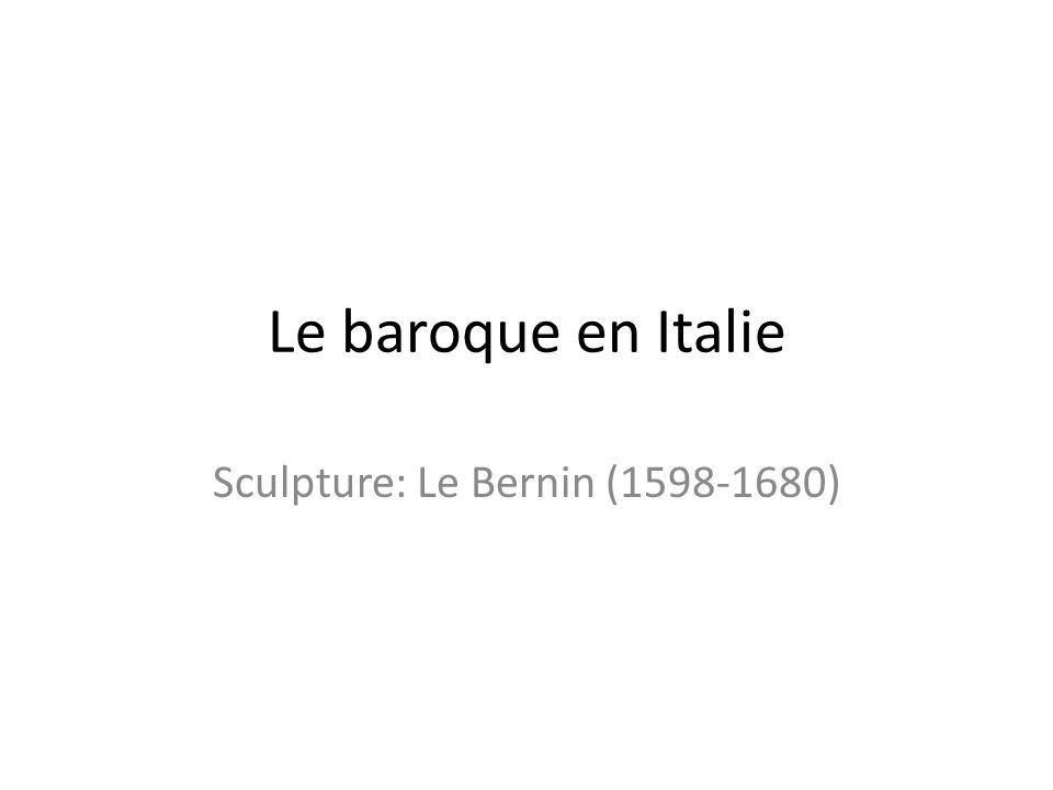 Sculpture: Le Bernin (1598-1680)