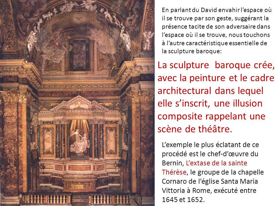 En parlant du David envahir l'espace où il se trouve par son geste, suggérant la présence tacite de son adversaire dans l'espace où il se trouve, nous touchons à l'autre caractéristique essentielle de la sculpture baroque:
