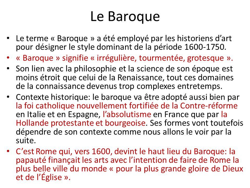 Le Baroque Le terme « Baroque » a été employé par les historiens d'art pour désigner le style dominant de la période 1600-1750.