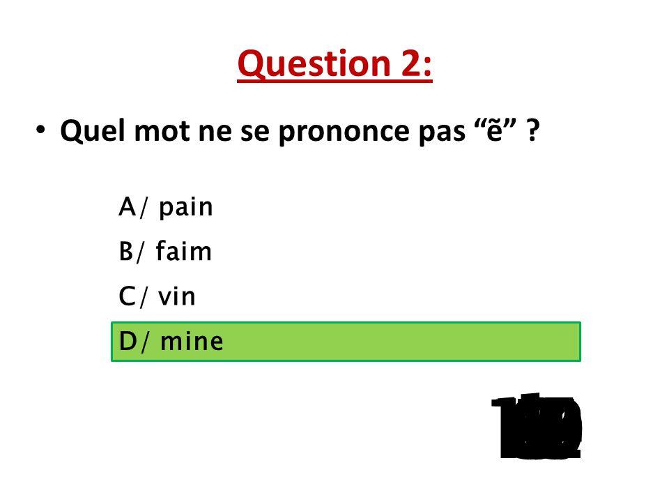 Question 2: Quel mot ne se prononce pas ẽ A/ pain. B/ faim. C/ vin. La question 5 a 3 reponses possibles.