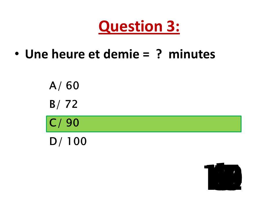 Question 3: Une heure et demie = minutes. A/ 60. B/ 72. C/ 90. La question 5 a 3 reponses possibles.