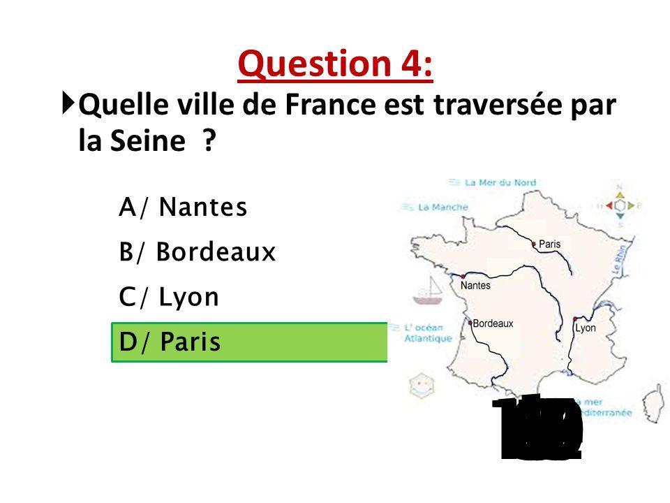 Question 4: Quelle ville de France est traversée par la Seine A/ Nantes. B/ Bordeaux. C/ Lyon.