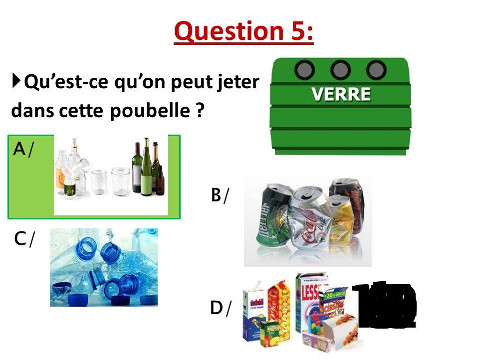 Question 5: Qu'est-ce qu'on peut jeter. dans cette poubelle A/ B/ C/ 1. 13. 15. 10. 11. 14.