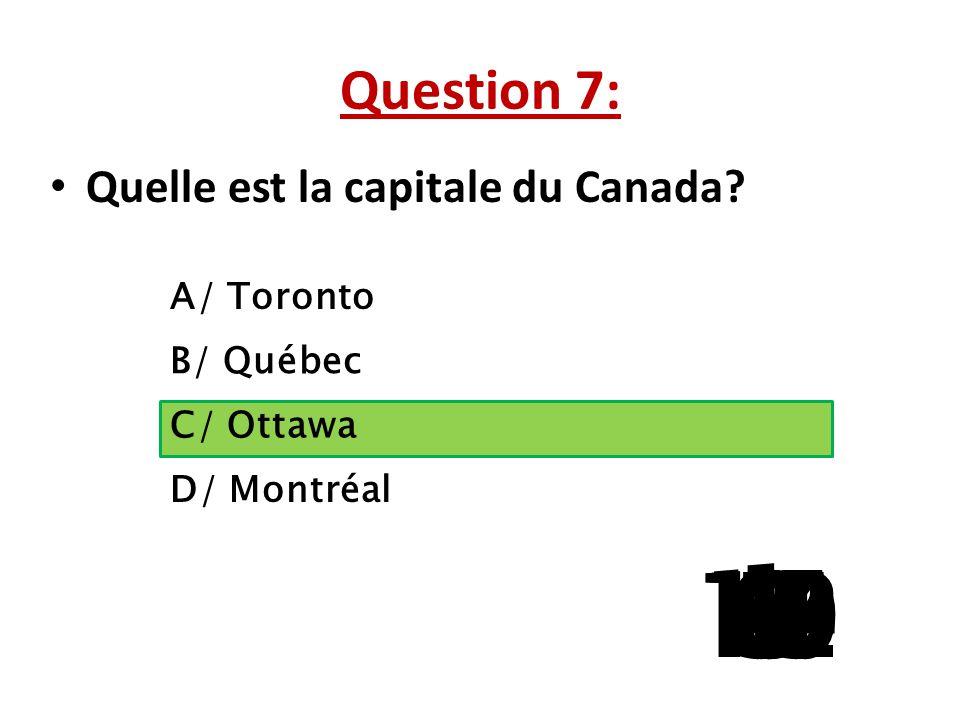Question 7: Quelle est la capitale du Canada A/ Toronto. B/ Québec. C/ Ottawa. D/ Montréal. 1.