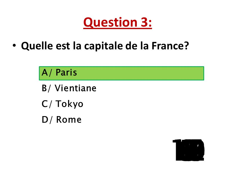 Question 3: Quelle est la capitale de la France A/ Paris. B/ Vientiane. C/ Tokyo. D/ Rome. 13.