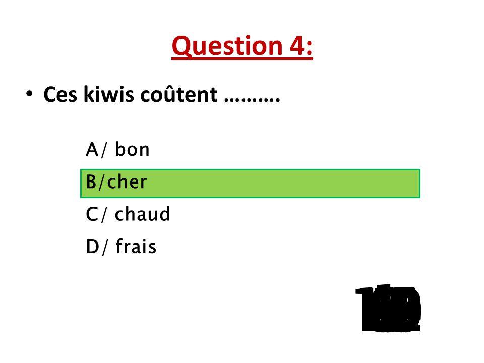 1 13 10 11 14 9 12 8 4 6 7 2 3 5 15 Question 4: Ces kiwis coûtent ……….