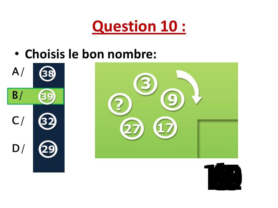 Question 10 : Choisis le bon nombre: A/ B/ C/ D/ 1 13 15 10 11 14 9 12 8 4 6 7 2 3 5