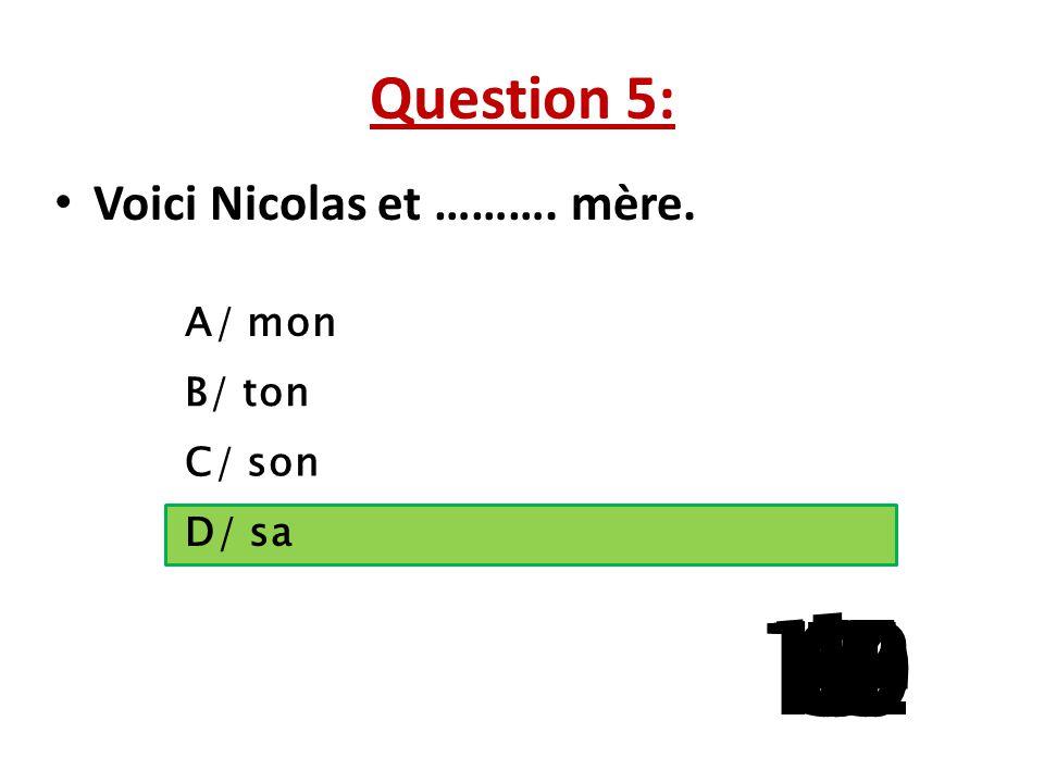 Question 5: Voici Nicolas et ………. mère. A/ mon. B/ ton. C/ son. La question 5 a 3 reponses possibles.