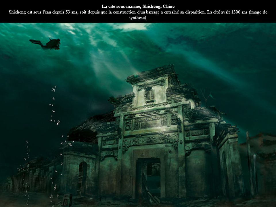 La cité sous-marine, Shicheng, Chine Shicheng est sous l eau depuis 53 ans, soit depuis que la construction d un barrage a entraîné sa disparition.