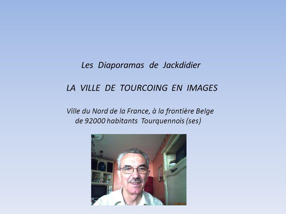 Les Diaporamas de Jackdidier LA VILLE DE TOURCOING EN IMAGES