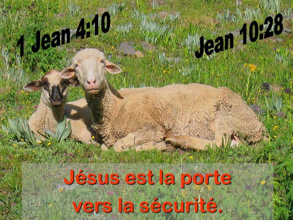Jésus est la porte vers la sécurité. 1 Jean 4:10 Jean 10:28