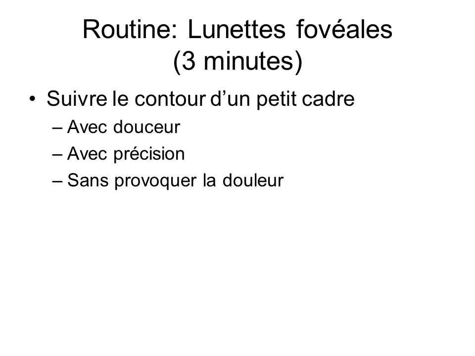 Routine: Lunettes fovéales (3 minutes)