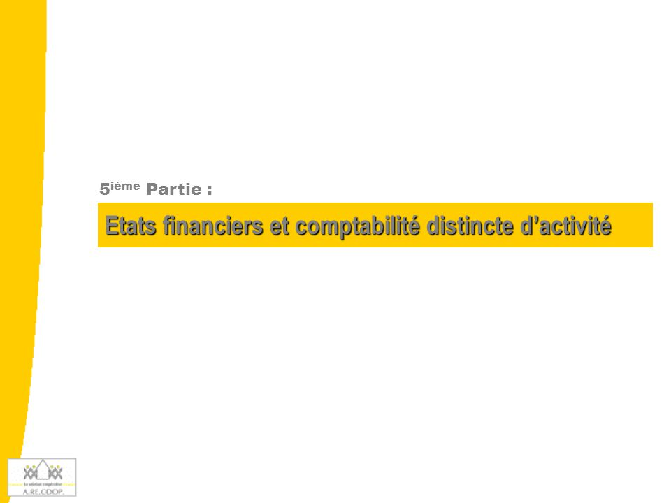 Etats financiers et comptabilité distincte d'activité