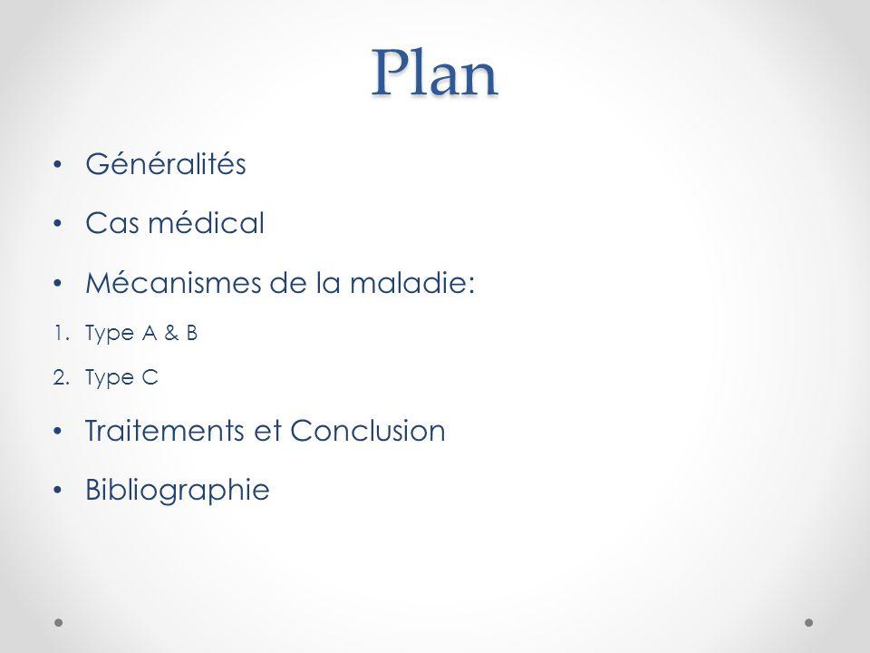 Plan Généralités Cas médical Mécanismes de la maladie: