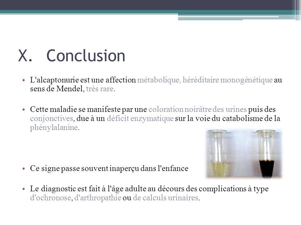 Conclusion L alcaptonurie est une affection métabolique, héréditaire monogénétique au sens de Mendel, très rare.