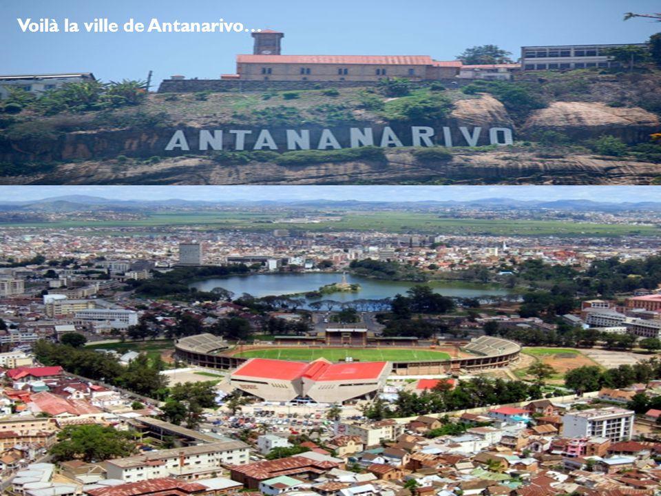 Voilà la ville de Antanarivo…