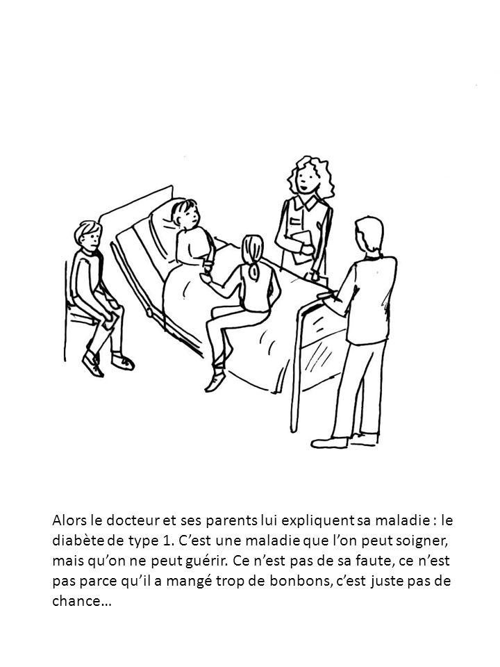Alors le docteur et ses parents lui expliquent sa maladie : le diabète de type 1.