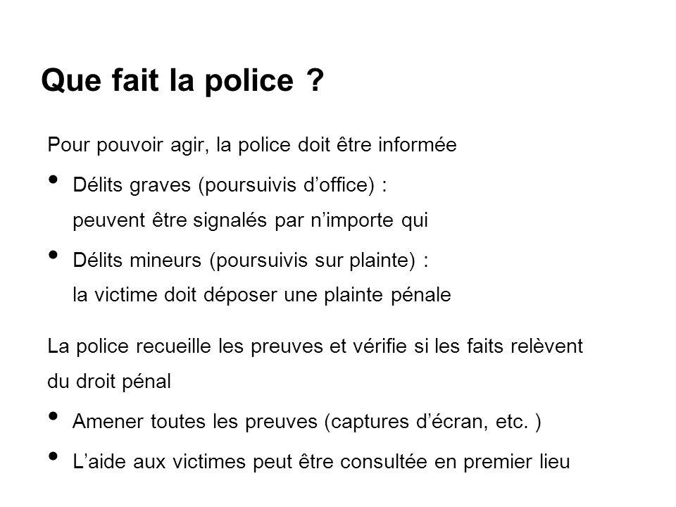 Que fait la police Pour pouvoir agir, la police doit être informée