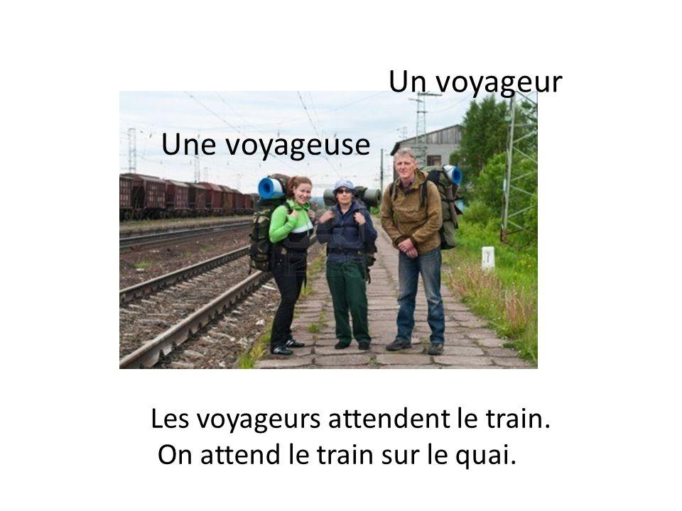 Un voyageur Une voyageuse Les voyageurs attendent le train.
