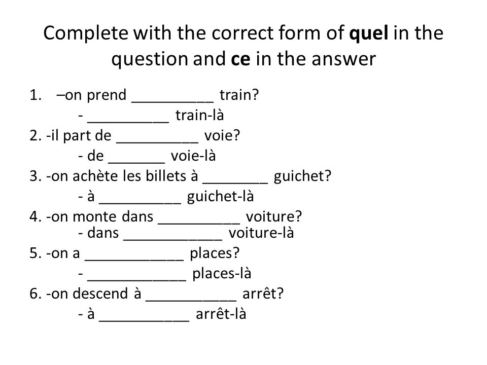 Complete with the correct form of quel in the question and ce in the answer
