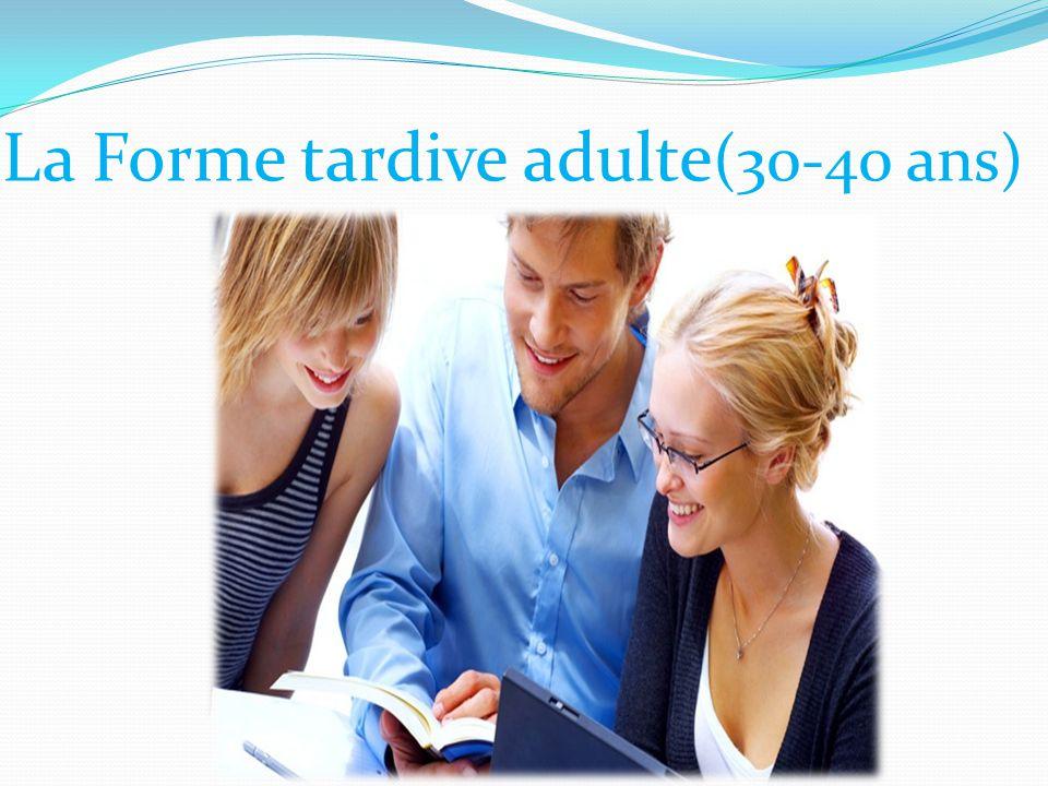 La Forme tardive adulte(30-40 ans)