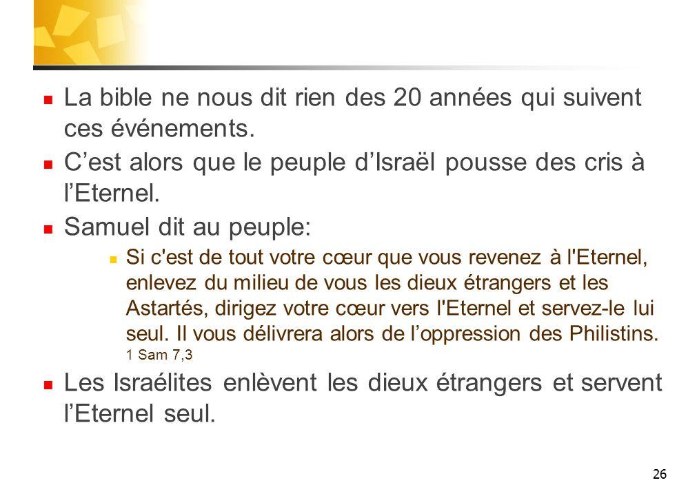 La bible ne nous dit rien des 20 années qui suivent ces événements.