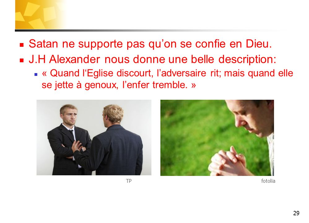 Satan ne supporte pas qu'on se confie en Dieu.