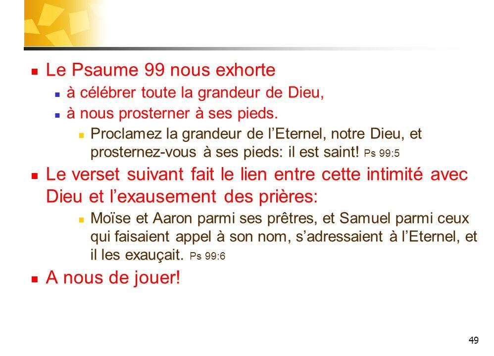 Le Psaume 99 nous exhorte à célébrer toute la grandeur de Dieu, à nous prosterner à ses pieds.