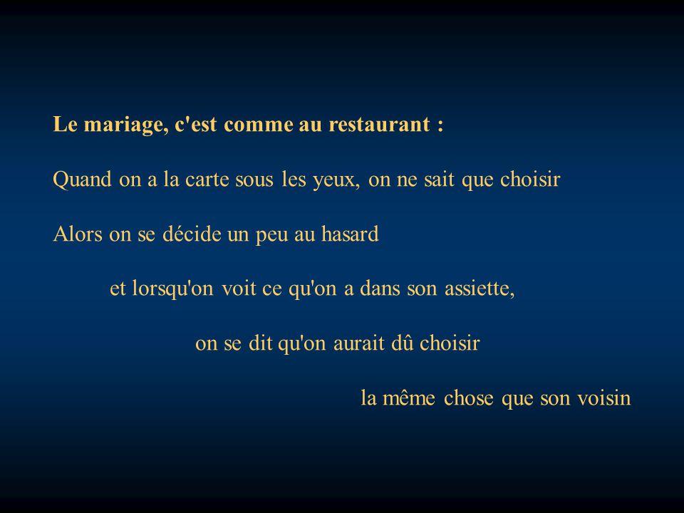 Le mariage, c est comme au restaurant : Quand on a la carte sous les yeux, on ne sait que choisir