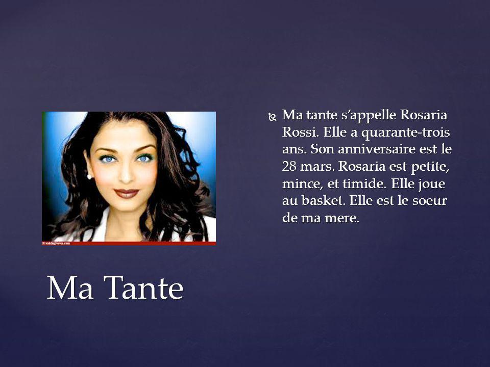 Ma tante s'appelle Rosaria Rossi. Elle a quarante-trois ans