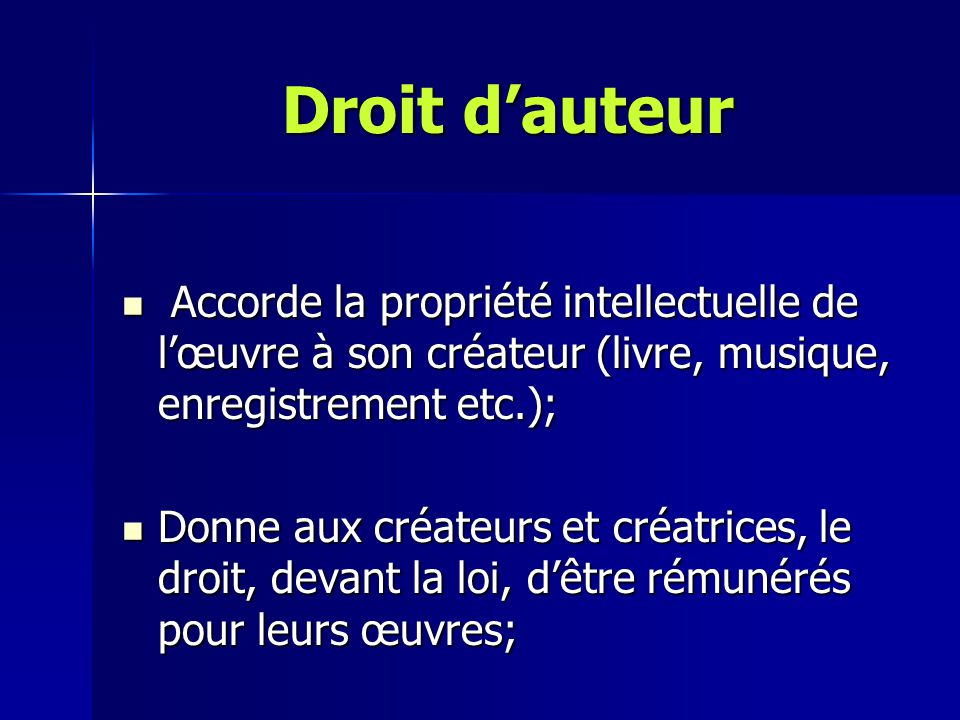 Droit d'auteur Accorde la propriété intellectuelle de l'œuvre à son créateur (livre, musique, enregistrement etc.);