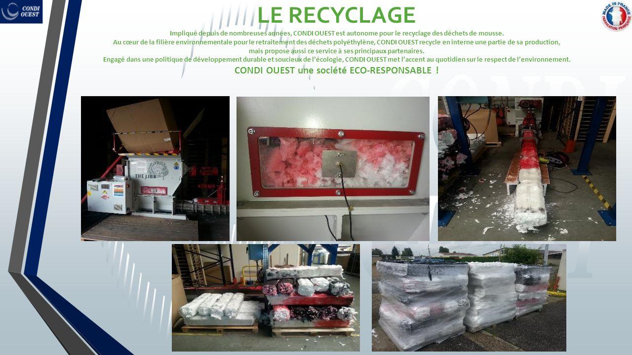 LE RECYCLAGE Impliqué depuis de nombreuses années, CONDI OUEST est autonome pour le recyclage des déchets de mousse.