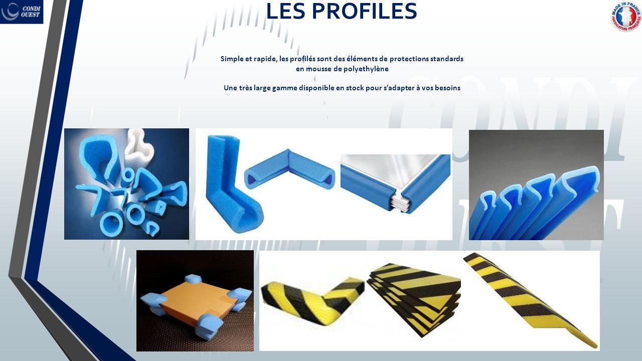 LES PROFILES Simple et rapide, les profilés sont des éléments de protections standards en mousse de polyethylène Une très large gamme disponible en stock pour s'adapter à vos besoins