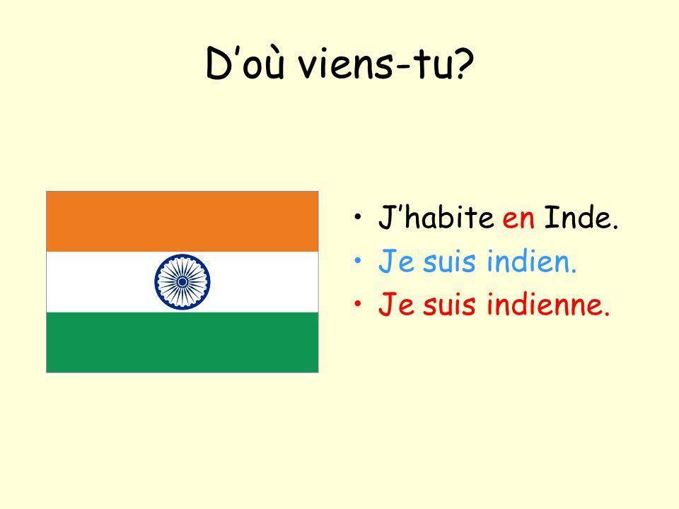 D'où viens-tu J'habite en Inde. Je suis indien. Je suis indienne.