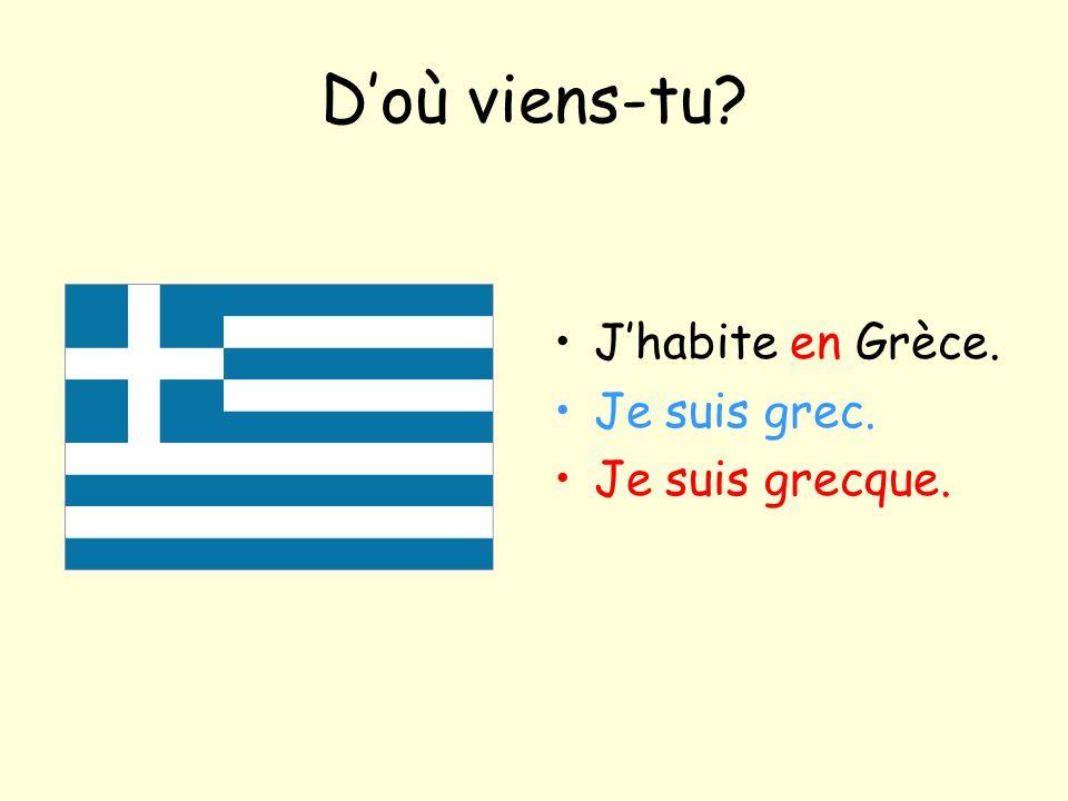 D'où viens-tu J'habite en Grèce. Je suis grec. Je suis grecque.